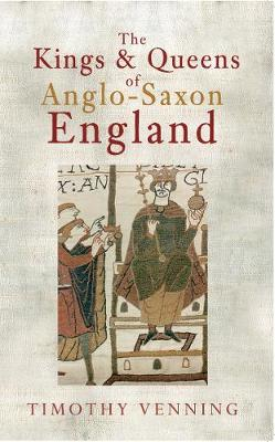 The Kings & Queens of Anglo-Saxon England by Timothy Venning