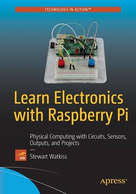 Learn Electronics with Raspberry Pi by Stewart Watkiss
