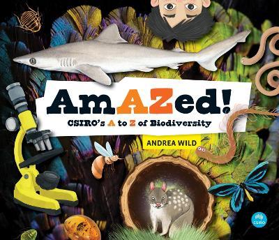 AmAZed!: CSIRO's A to Z of Biodiversity by Andrea Wild