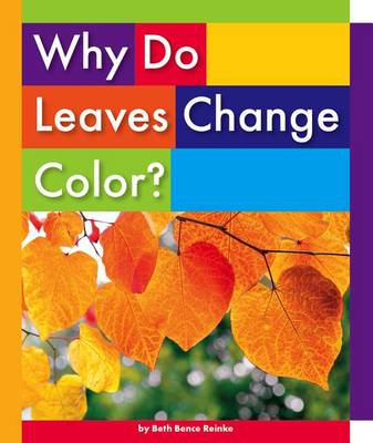 Why Do Leaves Change Color? by Beth Bence Reinke