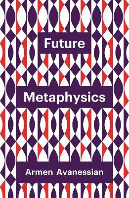 Future Metaphysics by Armen Avanessian