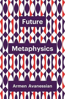 Future Metaphysics by Armen Avanessian