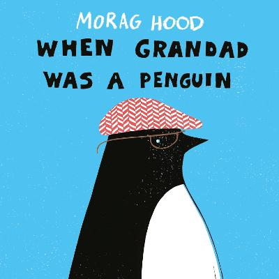 When Grandad Was a Penguin by Morag Hood