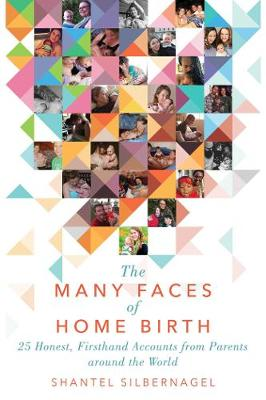 The Many Faces of Home Birth by Shantel Silbernagel