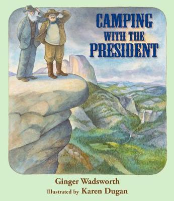 Camping with the President by Ginger Wadsworth