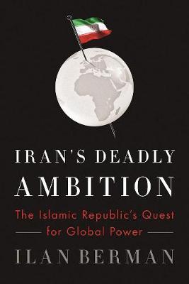 Iran's Deadly Ambition by Ilan Berman
