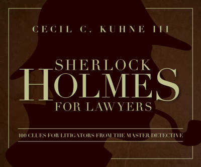 Sherlock Holmes for Lawyers by Cecil C. Kuhne