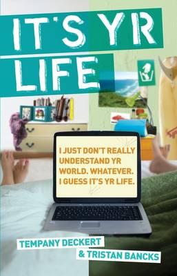 It's Yr Life by Tempany Deckert
