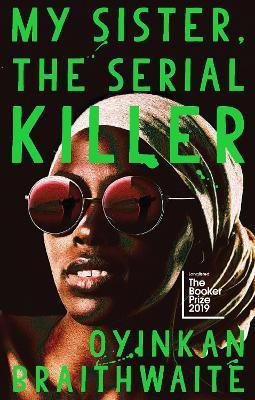 My Sister, the Serial Killer: The Sunday Times Bestseller by Oyinkan Braithwaite
