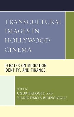 Transcultural Images in Hollywood Cinema: Debates on Migration, Identity, and Finance book