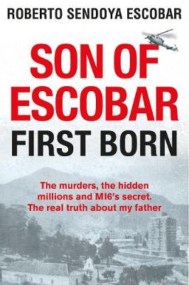 Son of Escobar: First Born by Roberto Sendoya Escobar