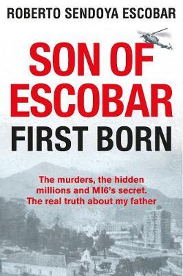 Son of Escobar: First Born by Roberto Sendoya Escobar