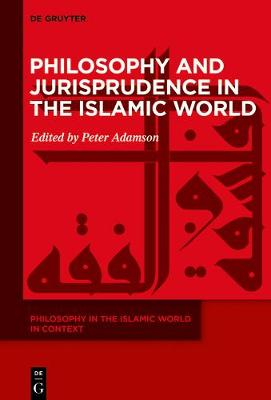 Philosophy and Jurisprudence in the Islamic World by Peter Adamson