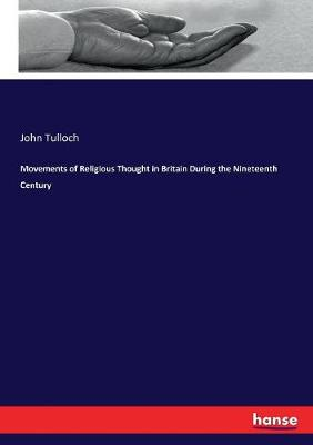 Movements of Religious Thought in Britain During the Nineteenth Century by John Tulloch