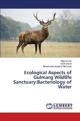 Ecological Aspects of Gulmarg Wildlife Sanctuary: Bacteriology of Water by Nighat Gani