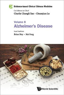 Evidence-based Clinical Chinese Medicine - Volume 8: Alzheimer's Disease by Chuanjian Lu