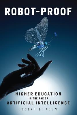 Robot-Proof: Higher Education in the Age of Artificial Intelligence by Joseph E. Aoun