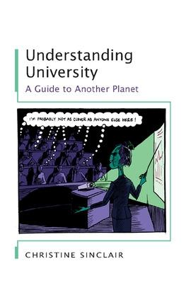Understanding University: A Guide to Another Planet by Christine Sinclair
