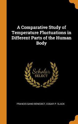 A Comparative Study of Temperature Fluctuations in Different Parts of the Human Body by Francis Gano Benedict