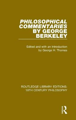 Philosophical Commentaries by George Berkeley: Transcribed From the Manuscript and Edited with an Introduction by George H. Thomas, Explanatory Notes by A.A. Luce by George Berkeley
