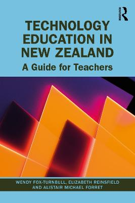 Technology Education in New Zealand: A Guide for Teachers by Wendy Fox-Turnbull