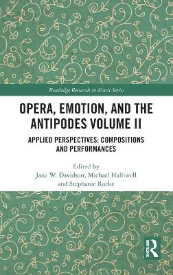 Opera, Emotion, and the Antipodes Volume II: Applied Perspectives: Compositions and Performances book