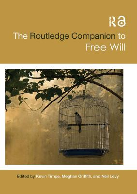 The The Routledge Companion to Free Will by Kevin Timpe