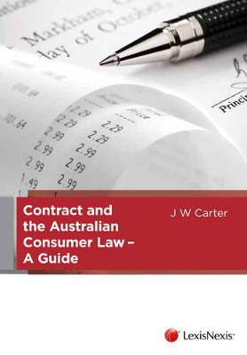 Contract and the Australian Consumer Law - A Guide by W. Carter J