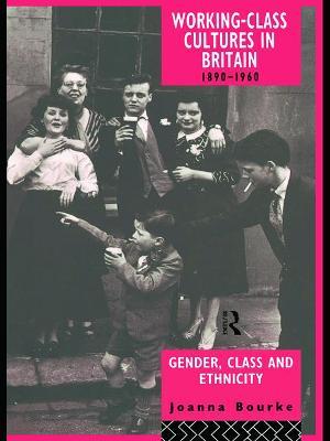 Working Class Cultures in Britain 1890-1960 by Professor Joanna Bourke