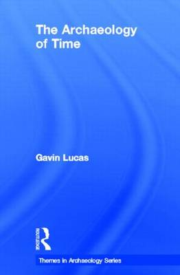 Archaeology of Time by Gavin Lucas