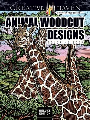 Creative Haven Deluxe Edition Animal Woodcut Designs Coloring Book by Tim Foley