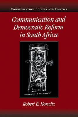 Communication and Democratic Reform in South Africa by Robert Britt Horwitz