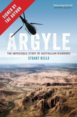 Argyle: The Impossible Story of Australian Diamonds by Stuart Kells