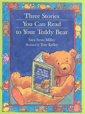 Three Stories You Can Read to Your Teddy Bear by True Kelley