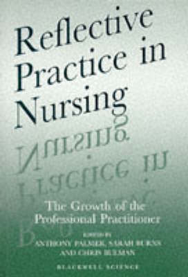 Reflective Practice in Nursing: The Growth of the Professional Practitioner by Anthony Palmer