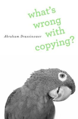 What's Wrong with Copying? by Abraham Drassinower