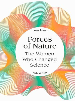 Forces of Nature: The Women who Changed Science by Anna Reser