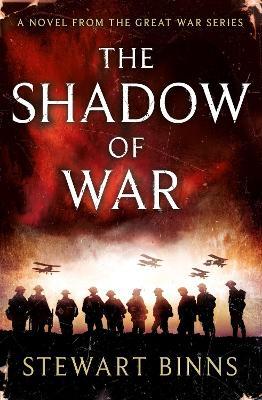 The Shadow of War: The Great War Series Book 1 by Stewart Binns