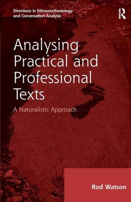 Analysing Practical and Professional Texts: A Naturalistic Approach by Rod Watson