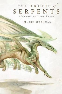 The Tropic of Serpents by Marie Brennan