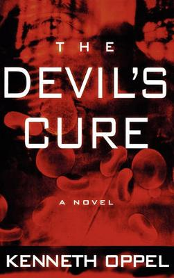 Devil's Cure by Kenneth Oppel