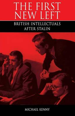 The First New Left: British Intellectuals After Stalin by Michael Kenny