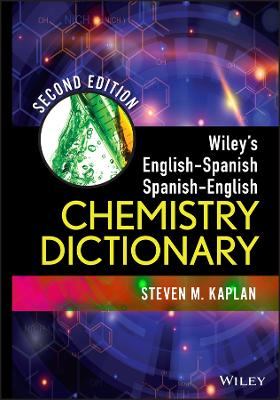 Wiley's English-Spanish Spanish-English Chemistry Dictionary by Steven M. Kaplan