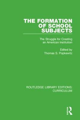 The Formation of School Subjects: The Struggle for Creating an American Institution by Thomas S. Popkewitz