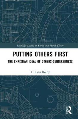 Putting Others First: The Christian Ideal of Others-Centeredness book