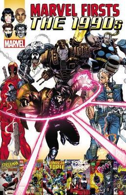 Marvel Firsts: The 1990s Vol. 2 Marvel Firsts: The 1990s Vol. 2 Volume 2 by Fabian Nicieza
