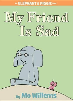 My Friend Is Sad (an Elephant and Piggie Book) by Mo Willems
