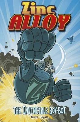 Zinc Alloy: The Invincible Boy-Bot by Donald Lemke