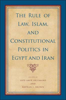 Rule of Law, Islam, and Constitutional Politics in Egypt and Iran by Said Amir Arjomand