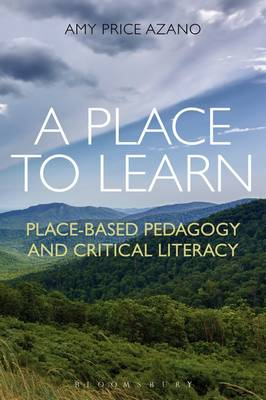 A Place to Learn: Place-Based Pedagogy and Critical Literacy by Amy Price Azano